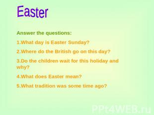 Easter Answer the questions:1.What day is Easter Sunday?2.Where do the British g