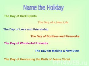 Name the Holiday The Day of Dark Spirits The Day of a New Life The Day of Love a