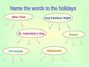 Name the words to the holidays New Year Guy Fawkes' Night St. Valentine's Day Ea
