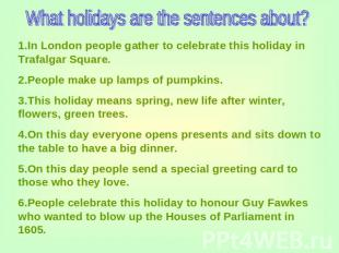 What holidays are the sentences about? 1.In London people gather to celebrate th