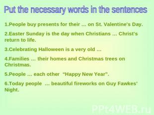 Put the necessary words in the sentences 1.People buy presents for their … on St