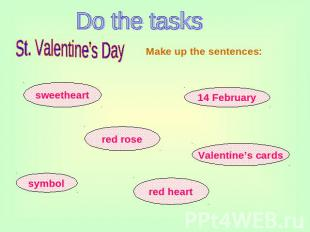 Do the tasks St. Valentine's Day Make up the sentences: sweetheart red rose symb