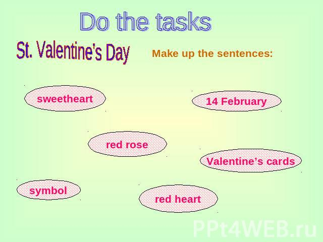 Do the tasks St. Valentine's Day Make up the sentences: sweetheart red rose symbol 14 February Valentine's cards red heart