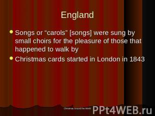 "England Songs or ""carols"" [songs] were sung by small choirs for the pleasure of"