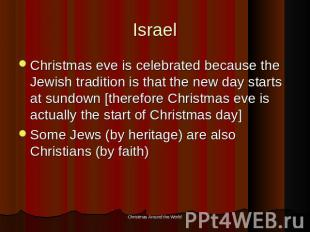Israel Christmas eve is celebrated because the Jewish tradition is that the new