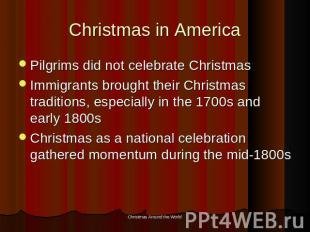 Christmas in America Pilgrims did not celebrate ChristmasImmigrants brought thei