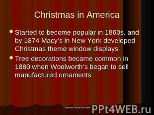 Christmas in America Started to become popular in 1860s, and by 1874 Macy's in N