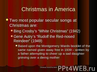 Christmas in America Two most popular secular songs at Christmas are:Bing Crosby