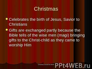 Christmas Celebrates the birth of Jesus, Savior to ChristiansGifts are exchanged