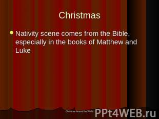Christmas Nativity scene comes from the Bible, especially in the books of Matthe