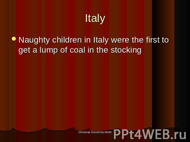 Italy Naughty children in Italy were the first to get a lump of coal in the stocking