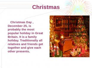 Christmas Christmas Day , December 25, is probably the most popular holiday in G