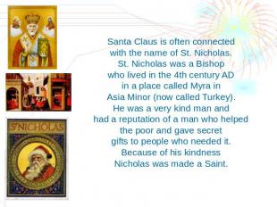 Santa Claus is often connected with the name of St. Nicholas. St. Nicholas was a