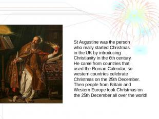 St Augustine was the person who really started Christmas in the UK by introducin