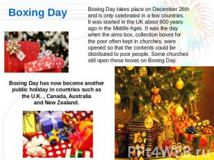 Boxing Day Boxing Day takes place on December 26th and is only celebrated in a f