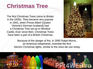 Christmas Tree The first Christmas Trees came to Britain in the 1830s. They beca