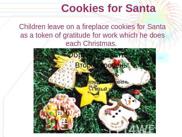 Cookies for Santa Children leave on a fireplace cookies for Santa as a token of gratitude for work which he does each Christmas.