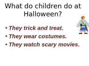 What do children do at Halloween? They trick and treat.They wear costumes.They w