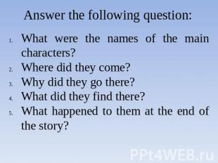 Answer the following question: What were the names of the main characters?Where