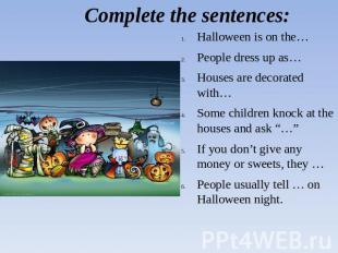 Complete the sentences: Halloween is on the…People dress up as…Houses are decora