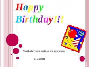 Happy Birthday!!!Vocabulary, expressions and exercises. Sochi 2011