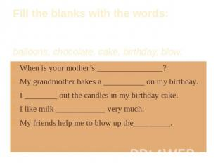 Fill the blanks with the words: balloons, chocolate, cake, birthday, blow. When