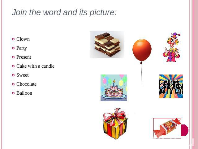 Join the word and its picture: ClownPartyPresentCake with a candleSweetChocolateBalloon
