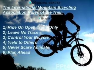 The International Mountain Bicycling Association Rules of the Trail:1) Ride On O