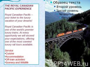 THE ROYAL CANADIAN PACIFIC EXPERIENCERoyal Canadian Pacific – your ticket to the