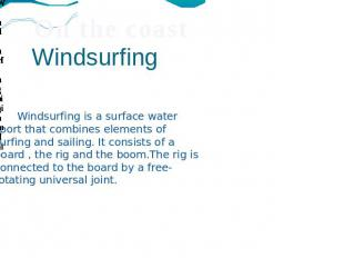 Windsurfing Windsurfing is a surface water sport that combines elements of surfi