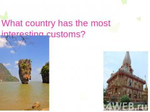 What country has the most interesting customs?