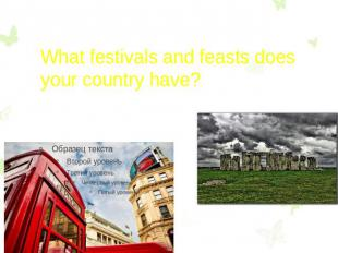 What festivals and feasts does your country have?