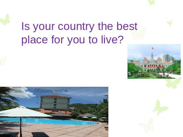 Is your country the best place for you to live?