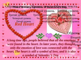 There're many symbols of Valentine's Day. Red Heart A long time ago, people beli
