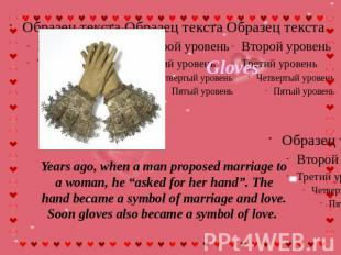 "Gloves Years ago, when a man proposed marriage to a woman, he ""asked for her han"