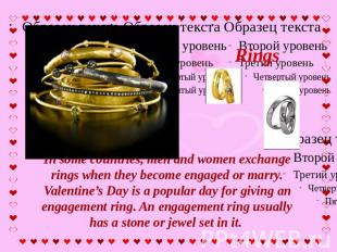 Rings In some countries, men and women exchange rings when they become engaged o