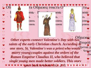 Other experts connect Valentine's Day with two saints of the early Christian chu