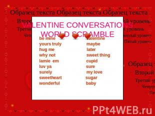 VALENTINE CONVERSATIONSWORLD SCRAMBLE be mine valentine yours truly maybe hug me
