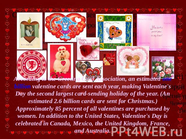 According to the Greeting Card Association, an estimated one billion valentine cards are sent each year, making Valentine's Day the second largest card-sending holiday of the year. (An estimated 2.6 billion cards are sent for Christmas.) Approximate…