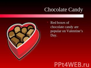 Chocolate Candy Red boxes of chocolate candy are popular on Valentine's Day.