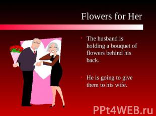 Flowers for Her The husband is holding a bouquet of flowers behind his back.He i