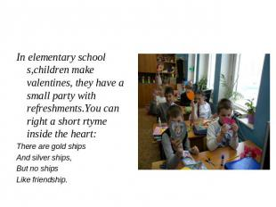 In elementary school s,children make valentines, they have a small party with re
