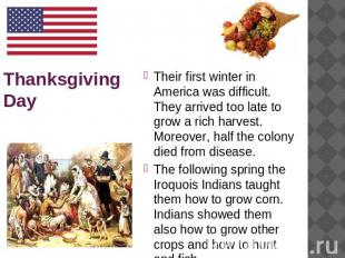 Thanksgiving Day Their first winter in America was difficult. They arrived too l