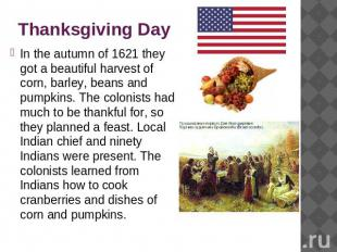 Thanksgiving Day In the autumn of 1621 they got a beautiful harvest of corn, bar