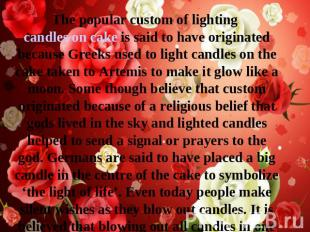 The popular custom of lighting candles on cake is said to have originated becaus