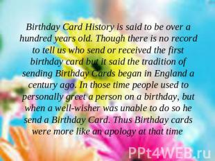Birthday Card History is said to be over a hundred years old. Though there is no