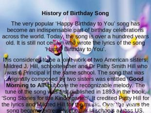 History of Birthday SongThe very popular 'Happy Birthday to You' song has become