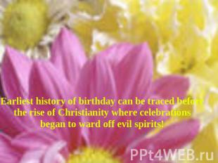 Earliest history of birthday can be traced before the rise of Christianity where