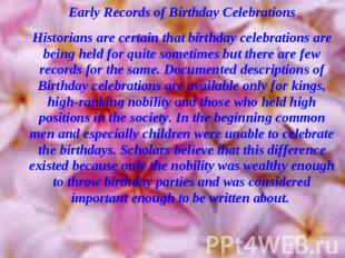 Early Records of Birthday CelebrationsHistorians are certain that birthday celeb