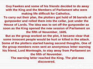 Guy Fawkes and some of his friends decided to do away with the King and the Memb